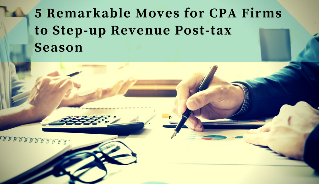 5 Remarkable Moves for CPA Firms to Step-up Revenue Post-tax Season