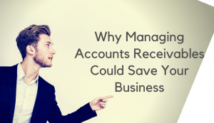 Why Managing Accounts Receivables Could Save Your Business