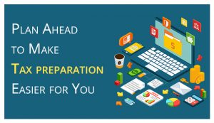 Plan Ahead to Make Tax preparation Easier for You